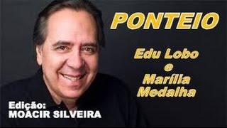 PONTEIO com EDU LOBO e MARÍLIA MEDALHA, vídeo MOACIR SILVEIRA