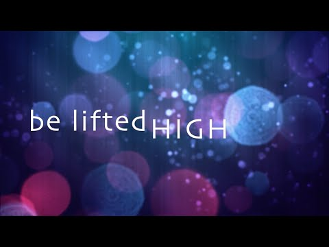 Be Lifted High w/ Lyrics (Bethel Music)