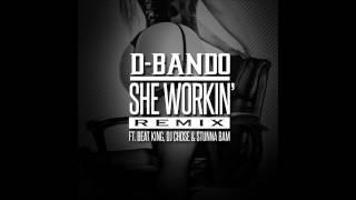 D bando   She workin remix ft Beatking, Dj chose, Stunna bam