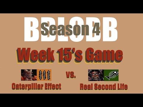 BBLoBB Season 4 - Week 15 Caterpillar Effect (Chaos) vs. Real Second Life (Undead)