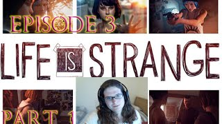 Life Is Strange - Ep 3 Part 1- Breaking And Rewinding!