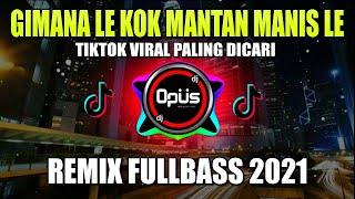 DJ GIMANA LE KOK MANTAN MANIS LE TIK TOK VIRAL 2021 - DJ GIMANA LE KOK OOM MANIS LE REMIX