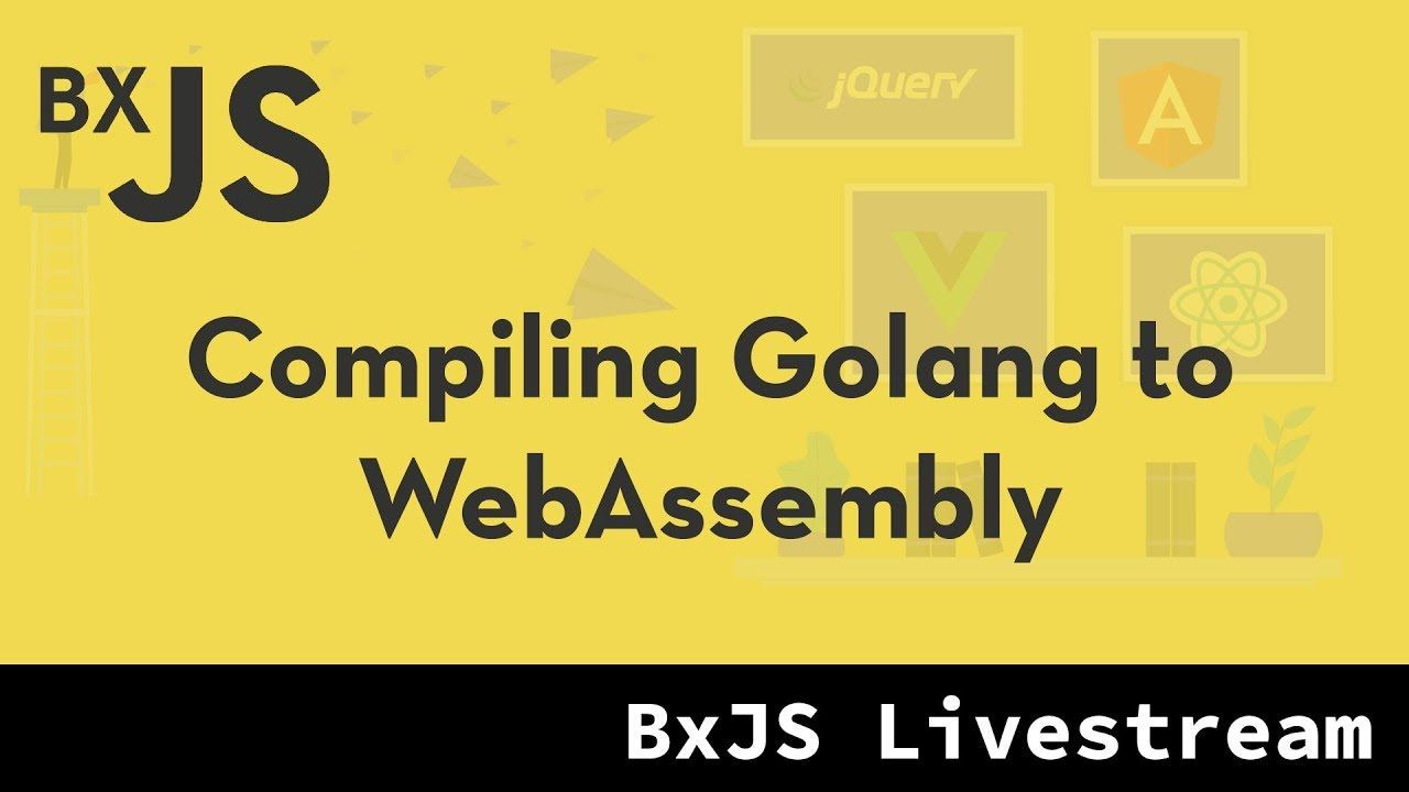 BxJS - Compiling Golang to WebAssembly