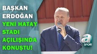 Başkan Recep Tayyip Erdoğan, Atakaş Hataysporun Yeni Stadının Açılışında Konuştu