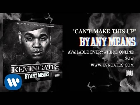 Kevin Gates  Cant Make This Up  Audio