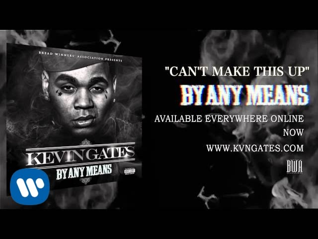 Kevin Gates Cant Make This Up Official Audio Youtube