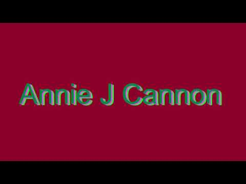 How to Pronounce Annie J Cannon
