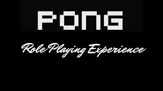 Pong Game Role Playing Experience