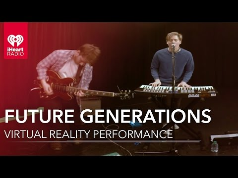 Future Generations Live Virtual Reality Performance   iHeartRadio Live Sessions