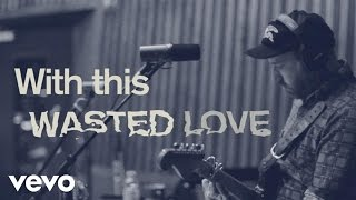 City and Colour - Wasted Love (Lyric Video)