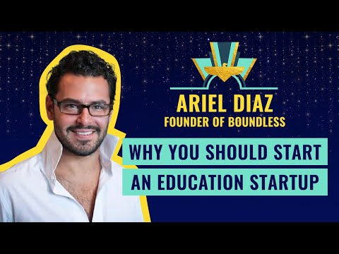 Why you should start an education startup - by Ariel Diaz Founder of Boundless