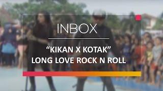 Kikan X Kotak - Long Love Rock N Roll (Live on Inbox)