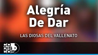 Alegria De Dar, Las Diosas Del Vallenato - Audio