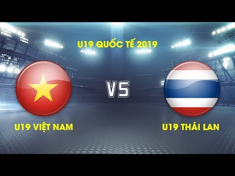 FULL   U19 Việt Nam vs U19 Thái Lan   Giải VĐ U19 Quốc tế 2019 VFF Channel