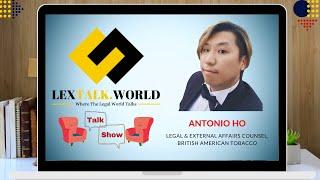 LexTalk World Talk Show with Antonio Ho, Legal & External Affairs Counsel, British American Tobacco