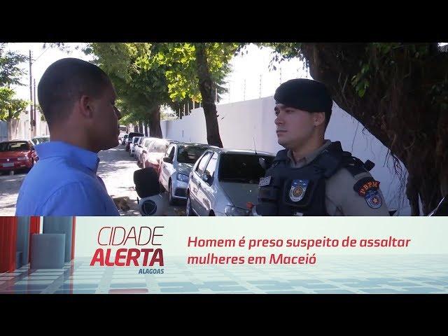 Homem é preso suspeito de assaltar mulheres em Maceió