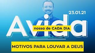 MOTIVOS PARA LOUVAR A DEUS / A vida nossa de cada dia - 23/01/21