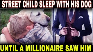 A Poor Boy Slept On The Street With His Dog Until One Day A Millionaire Found Him