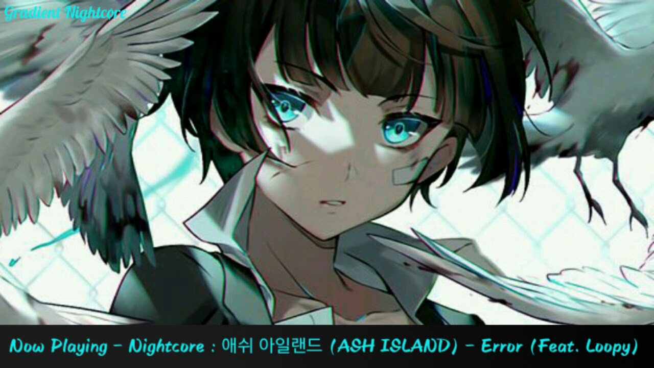 【Nightcore】→ 애쉬 아일랜드 (ASH ISLAND) - Error (Feat. Loopy)