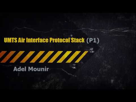UMTS Air Interface Protocol Stack (P1) - Adel Mounir