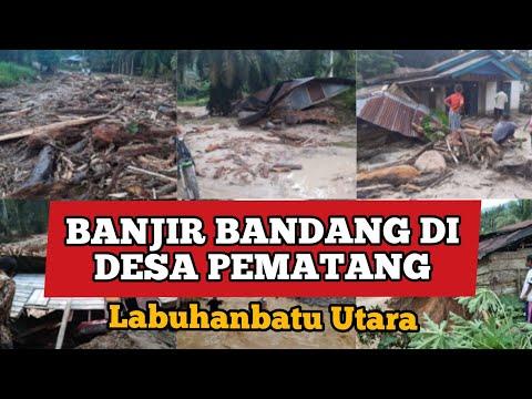 Detik-Detik Banjir Bandang Di Desa Pematang Kabupaten Labuhanbatu Utara
