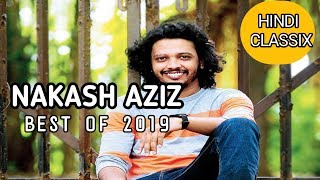 Best Of Nakash Aziz 2019 - New songs Nakash Aziz - Collection of Bollywood songs 2018-2019