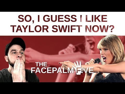 So, I Guess I Like Taylor Swift Now? - The Facepalm Five: October 15, 2018