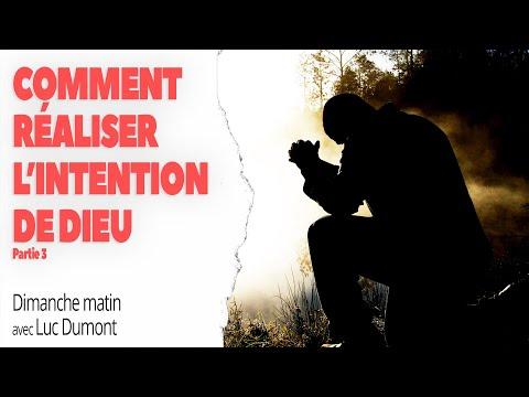 COMMENT RÉALISER L'INTENTION DE DIEU (Partie 3) - Dimanche matin avec Luc Dumont