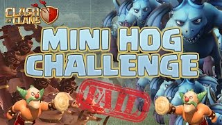 Clash of Clans | MINI - HOG CHALLENGE | FAIL FAIL FAIL