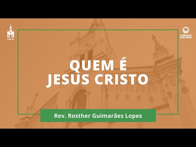 Quem É Jesus Cristo - Rev. Rosther Guimarães Lopes - Conexão Com Deus - 02/03/2020