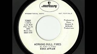 Esko Affair - Morning Dull Fires (Mercury)