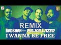 Badshah Feat Major Lazer I Wanna Be Free