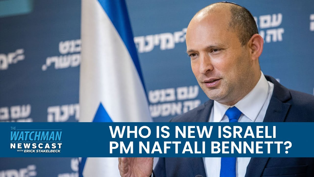 Netanyahu Exits; Who Is Israel's NEW Prime Minister, Naftali Bennett?   Watchman Newscast