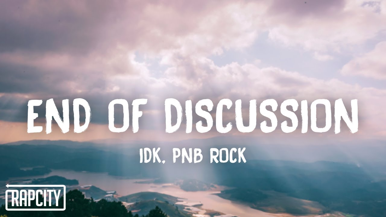 IDK & PnB Rock - END OF DISCUSSION (Lyrics)