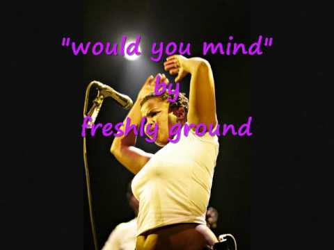 Freshly Ground  -  would you mind