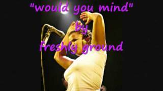 Video Freshly Ground  -  would you mind download MP3, 3GP, MP4, WEBM, AVI, FLV Februari 2018