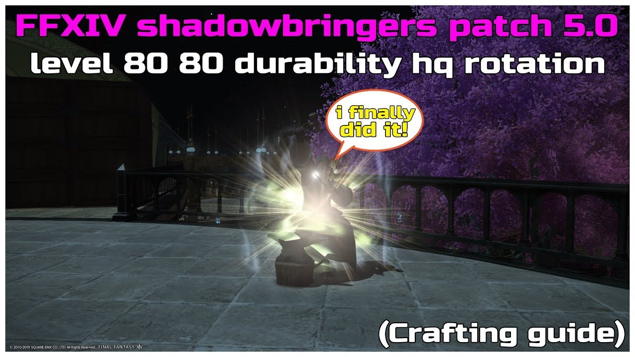 FFXIV shadowbringers patch 5 0 level 80 80 durability hq rotation