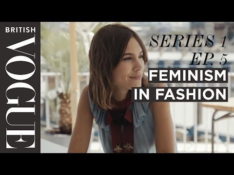 Alexa Chung Feminism in the Fashion Industry | S1, E5  | Future of Fashion | British Vogue