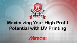 ReeceU - Mimaki -  Maximizing Your High Profit Potential with UV Printing