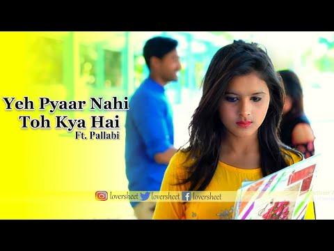 College Love Story | Yeh Pyaar Nahi Toh Kya Hai | New Hindi Song | 2019 | Ft. Pallabi