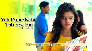 College Love Story | Yeh Pyaar Nahi Toh Kya Hai | New Hindi Song | 2019 | Ft. Pallabi