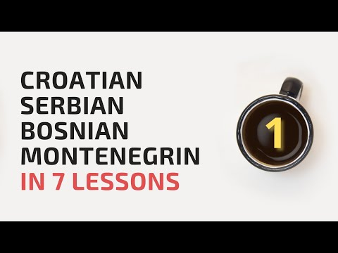 Learn Croatian, Bosnian, Serbian, Montenegrin in 7 lessons!