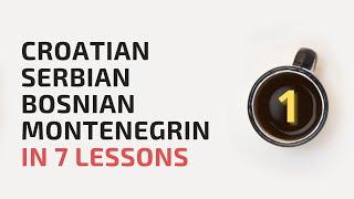 Learn Croatian, Bosnian, Serbian, Montenegrin in 7 lessons! #1
