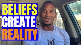 Beliefs Create Reality - Warning: This Will Force You To Change Your Belief System