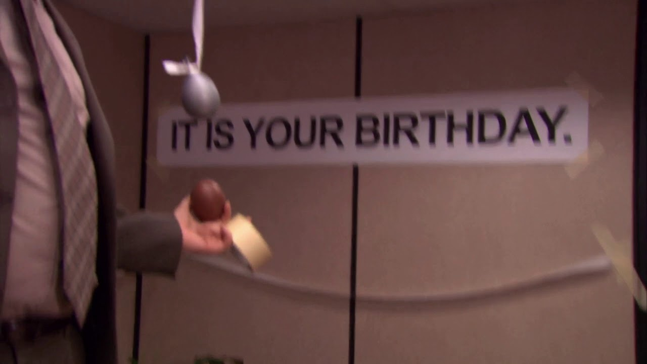 It Is Your Birthday.Office It Is Your Birthday