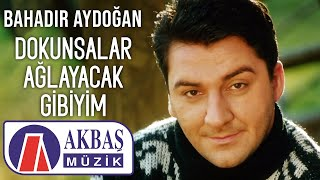 Bahadır Aydoğan - Dokunsalar Ağlayacak Gibiyim  (Official Video)