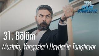 Mustafa, Yangazlar'ı Haydar'la tanıştırıyor - Sen Anlat Karadeniz 31. Bölüm