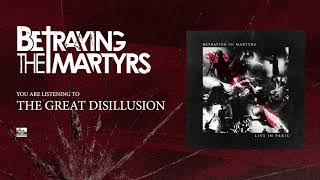 BETRAYING THE MARTYRS - The Great Disillusion (Live)