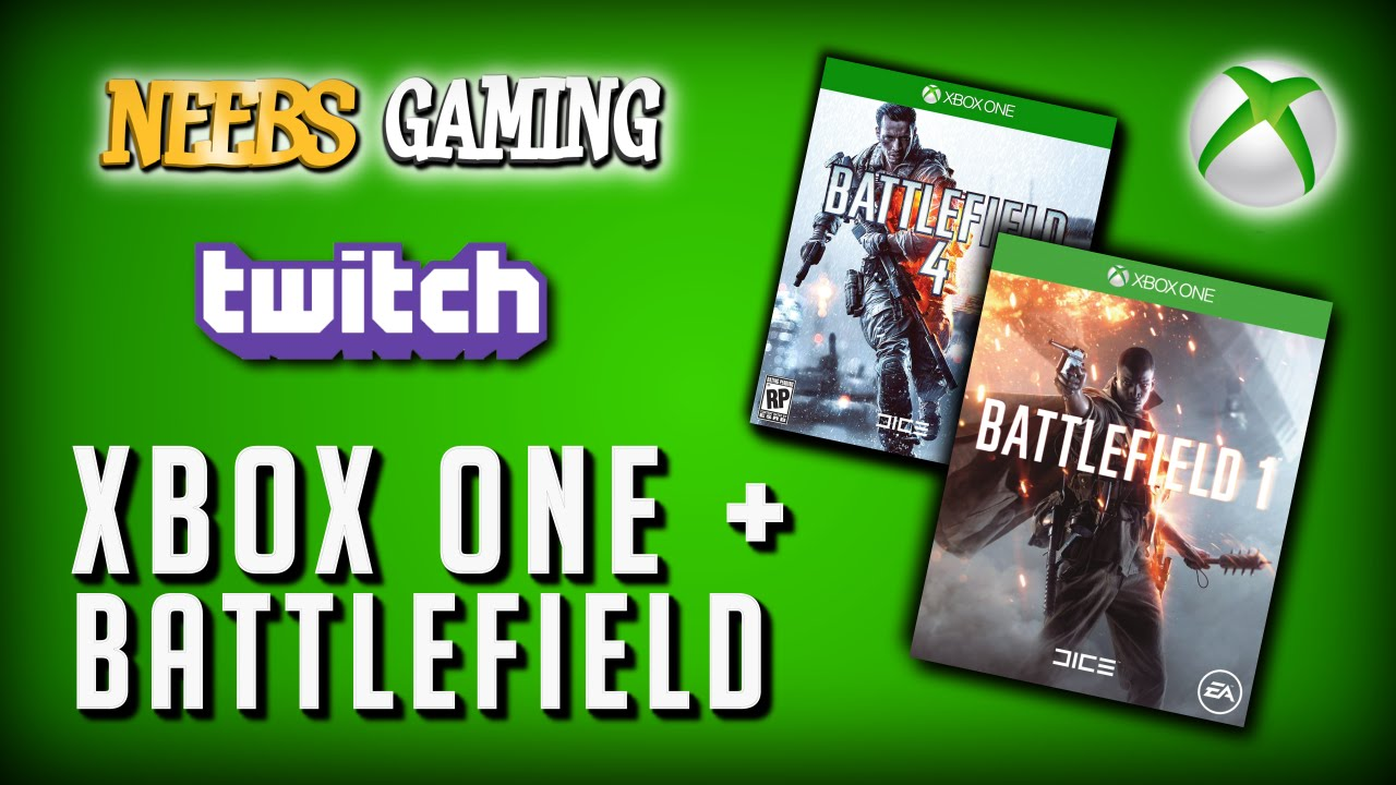 Neebs Gaming Xbox One Stream!!! - BF1 or BF4?