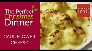 Perfect Christmas Dinner - Cauliflower Cheese